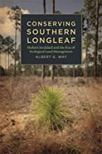 Conserving Southern Longleaf: Herbert Stoddard and the Rise of Ecological Land Management (Environmental History and the American South Ser.)