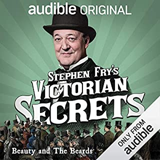 Ep. 7: Beauty and the Beards (Stephen Fry's Victorian Secrets)                   By:                                                                                                                                 Stephen Fry                           Length: 31 mins     101 ratings     Overall 4.7