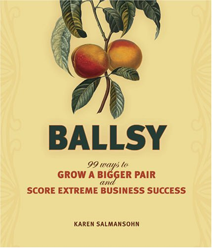Ballsy: 99 Ways to Grow a Bigger Pair and Score Extreme Business Success