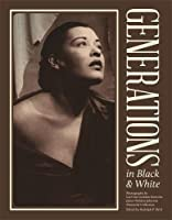 Generations in Black and White: Photographs from the James Weldon Johnson Memorial Collection (A Sarah Mills Hodge Fund Publication)