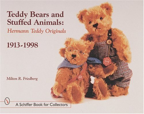 Friedberg, M: Teddy Bears and Stuffed Animals: Hermann Teddy Originals(r), 1913-1998 (A Schiffer Book for Collectors)