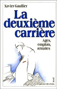 Paperback La deuxie`me carrie`re: A^ges, emplois, retraites (L'Epreuve des faits) (French Edition) [French] Book