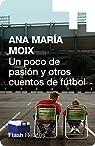 Un poco de pasión y otros cuentos de fútbol par Moix