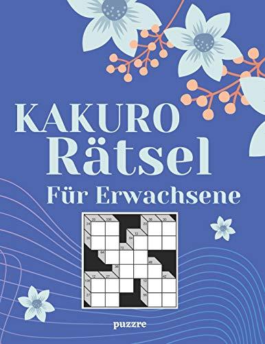 Kakuro Rätsel Für Erwachsene: Denksport Spiele Rätselbuch