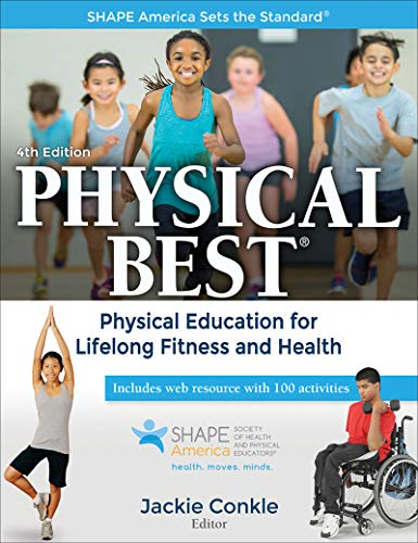 Compare Textbook Prices for Physical Best: Physical Education for Lifelong Fitness and Health SHAPE America set the Standard Fourth Edition ISBN 9781492545309 by Conkle, Jackie