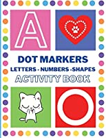 Dot Markers Activity Book: Easy Guided BIG DOTS Do a dot page a day Giant, Large, Jumbo and Cute Art Paint Daubers Kids Activity Book Gift Girls Boys