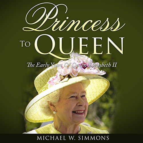 Princess to Queen     The Early Years of Queen Elizabeth II              By:                                                                                                                                 Michael W. Simmons                               Narrated by:                                                                                                                                 Alan Munro                      Length: 4 hrs and 3 mins     Not rated yet     Overall 0.0