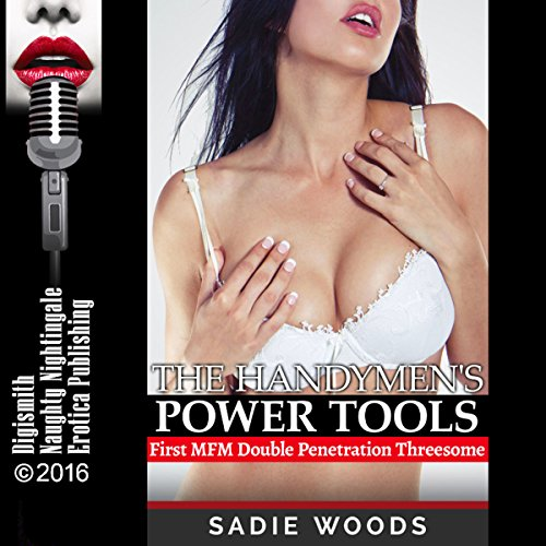 The Handymen's Power Tools     First MFM Double Penetration Threesome              By:                                                                                                                                 Sadie Woods                               Narrated by:                                                                                                                                 Milly Stern                      Length: 27 mins     Not rated yet     Overall 0.0
