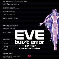 "EVE burst error ""THE PERFECT"""