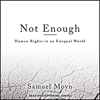 Not Enough     Human Rights in an Unequal World              Written by:                                                                                                                                 Samuel Moyn                               Narrated by:                                                                                                                                 Stephen Bel Davies                      Length: 11 hrs and 36 mins     Not rated yet     Overall 0.0
