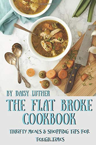 The Flat Broke Cookbook: Thrifty Meals & Shopping Tips for Tough Times