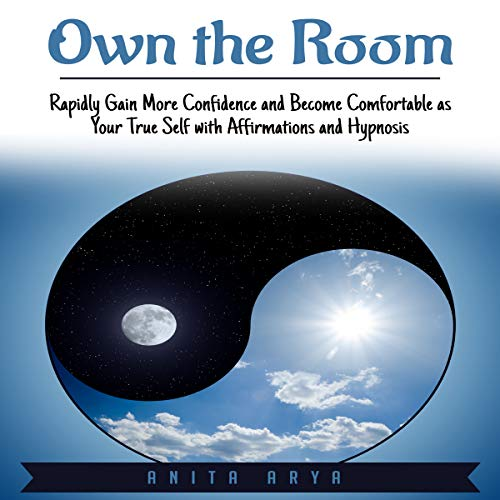 Own the Room: Rapidly Gain More Confidence and Become Comfortable as Your True Self with Affirmations and Hypnosis audiobook cover art