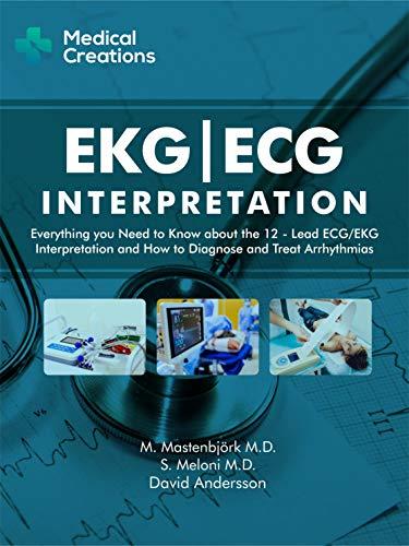 EKG/ECG Interpretation: Everything you Need to Know about the 12 - Lead ECG/EKG Interpretation and How to Diagnose and Treat Arrhythmias (English Edition)