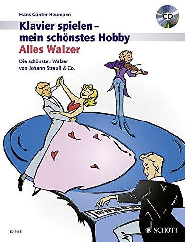 Alles Walzer!: Die schönsten Walzer von Johann Strauß & Co.. Klavier. Ausgabe mit CD. (Klavier spielen - mein schönstes Hobby)