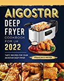 Aigostar Deep Fryer Cookbook For UK 2022: Tasty Recipes for Your Aigostar Deep Fryer (English Edition)