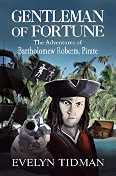 GENTLEMAN OF FORTUNE, The Adventures of Bartholomew Roberts - Pirate by [Evelyn Tidman]