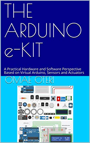 THE ARDUINO e-KIT: A Practical Hardware and Software Perspective Based on Virtual Arduino, Sensors and Actuators