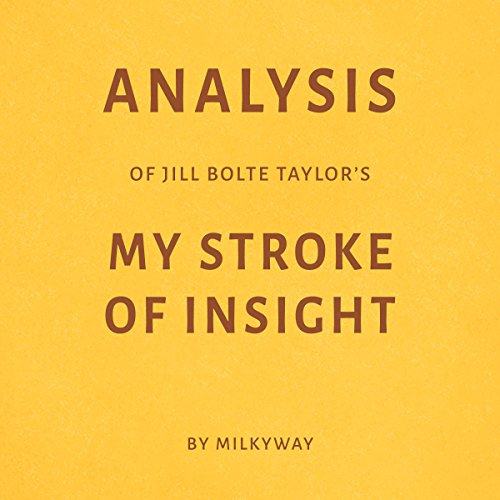 Analysis of Jill Bolte Taylor's My Stroke of Insight by Milkyway                   De :                                                                                                                                 Milkyway Media                               Lu par :                                                                                                                                 Ian Fishman                      Durée : 22 min     Pas de notations     Global 0,0