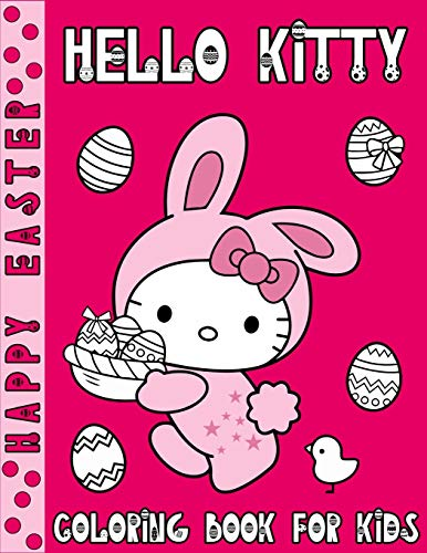 Hello Kitty Happy Easter Coloring Book For Kids: This Coloring Book Featuring With Amazing Cute Different Hello Kitty Easter Eggs Bunny Patterns Enjoy to Color