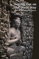 Setting Out on the Great Way: Essays on Early Mahayana Buddhism
