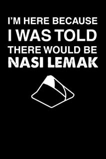 I'm Here Because I Was Told There Would Be Nasi Lemak: 110 page Weekly Meal Planner 6 x 9 Food Lover journal to jot down your recipe ideas, ingredients, shopping list and cooking notes