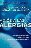Adiós a las alergias: Por qué estás enfermo todo el tiempo: El plan definitivo para recuperar tu salud