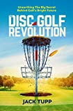 The Disc Golf Revolution: Unearthing the Big Secret Behind Golf's Bright Future