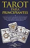 Tarot Para Principiantes: Guía simple e intuitiva para aprender la lectura psíquica del tarot, el significado de las cartas y sus tiradas simples. Arcanos mayores y menores, cartas invertidas