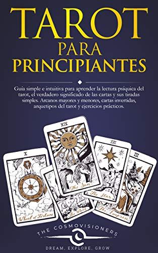 Tarot Para Principiantes (Spanish Edition): Guía simple e intuitiva para aprender la lectura del tarot, el significado de las cartas y sus tiradas simples. ... mayores y menores, cartas invertidas