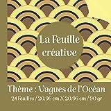 La Feuille créative / Thème : vagues de l'océan / 24 feuilles /20,96 cm X 20,96 cm / 90 gr: cadeau original pour des pauses récréatives / ... pop'up /bullet /journal de voyage /kakebo...