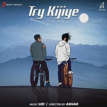 Try Kijiye