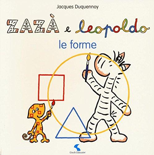 Le forme. Zazà e Leopoldo. Ediz. illustrata