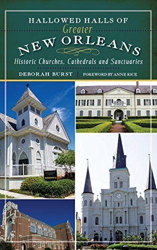 Hallowed Halls of Greater New Orleans: Historic Churches, Cathedrals and Sanctuaries