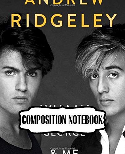 Composition Notebook: Wham English Pop Duo George Michael and Andrew Ridgeley Studio Album Make It Big Worldwide Pop Smash Hit, 110 blank pages, 7.5x ... Writting, Drawing and Creative Doodling