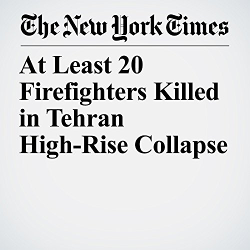 At Least 20 Firefighters Killed in Tehran High-Rise Collapse copertina