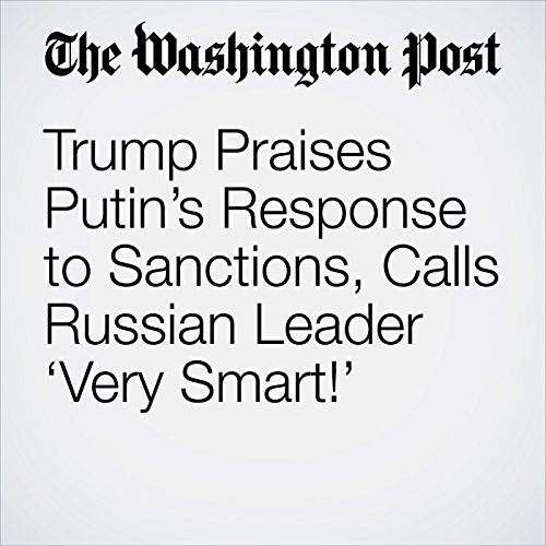 Trump Praises Putin's Response to Sanctions, Calls Russian Leader 'Very Smart!' cover art