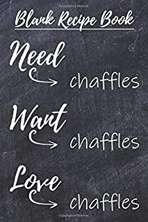 Chaffles Blank Recipe Book: Template With Space To Write In Your Favorite Chaffle Recipes Paperback Journal 6 x 9 Need Wan...