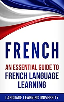 French: An Essential Guide to French Language Learning by [Language Learning University, Sophia Babineaux]