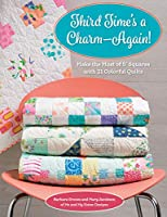 Third Time's a Charm - Again!: Make the Most of 5 Inch Squares With 21 Colorful Quilts