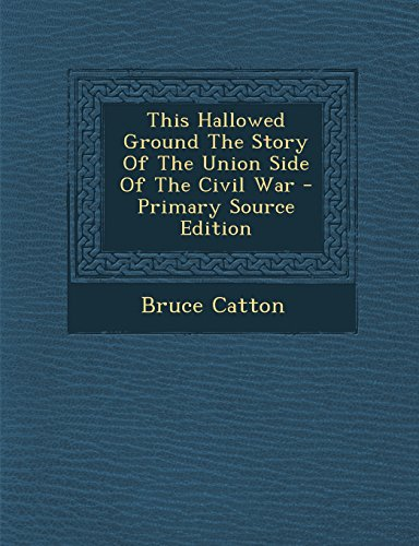 Download This Hallowed Ground the Story of the Union Side of the Civil War - Primary Source Edition 1294845640