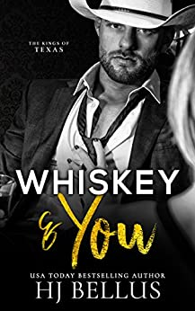Whiskey & You (The Kings of Texas Book 1) by [H.J. Bellus]