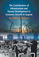 The Contributions Of Infrastructure And Human Development To Economic Growth In Gujarat: An Empirical Evidence