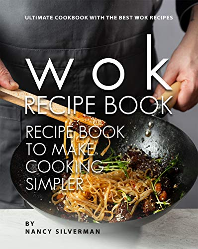 Wok Recipe Book to Make Cooking Simpler: Ultimate Cookbook with The Best Wok Recipes (English Edition)