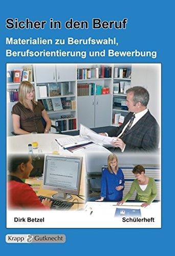 Sicher in den Beruf - Schülerheft: Materialien zur Berufswahl, Berufsorientierung und Bewerbung