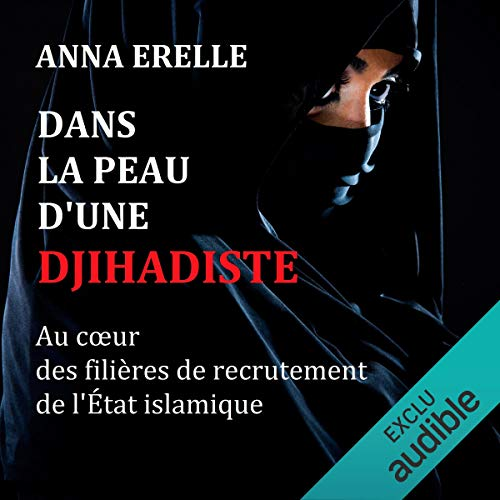 Dans la peau d'une djihadiste : enquête au cœur des filières de recrutement de l'État islamique                   By:                                                                                                                                 Anna Erelle                               Narrated by:                                                                                                                                 Rosie Mendès                      Length: 6 hrs and 30 mins     Not rated yet     Overall 0.0