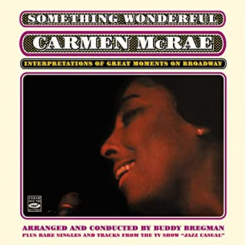 Something Wonderful. Carmen Mcrae: Interpretations of Great Moments on Broadway. Plus Rare Singles and Tracks from the Tv Show Jazz Casual