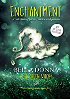 Enchantment: A collection of poems, stories, and potions