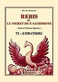 Rebis ou le secret de l'alchimiste T1 - Traité d'alchimie opérative