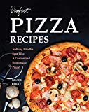 Perfect Pizza Recipes: Nothing Hits the Spot Like A Customized Homemade Pizza!