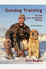 Gun Dog Training for the Duck and Goose Hunter Kindle Edition